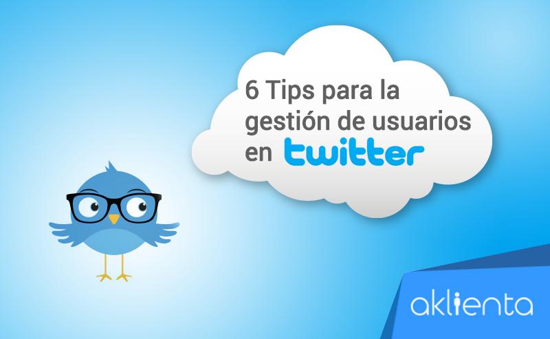 6 Tips para la gestión de usuarios en Twitter